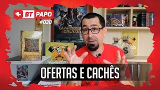 OFERTAS E CACHÊS - BTPAPO #30