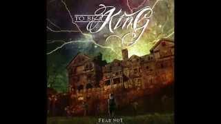 To Be A King - Fear Not