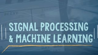 Signal Processing and Machine Learning