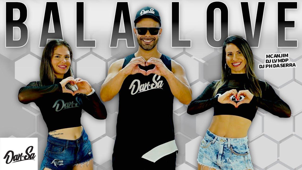 Bala Love - Mc Anjim, Dj Lv Mdp, DJ PH DA SERRA - Dan-Sa /  Daniel Saboya (Coreografia)