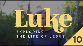 Luke: Exploring the Life of Jesus - Week 10