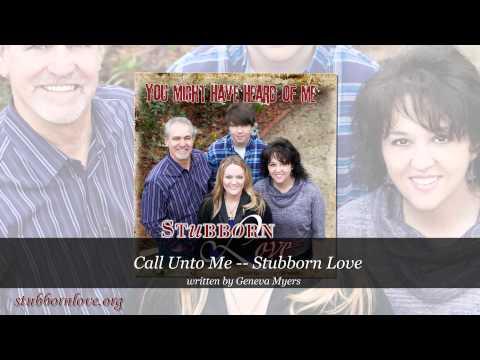 Stubborn Love - Call Unto Me