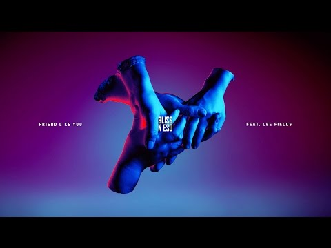 Bliss n Eso - Friend Like You Feat. Lee Fields (Official Stream)