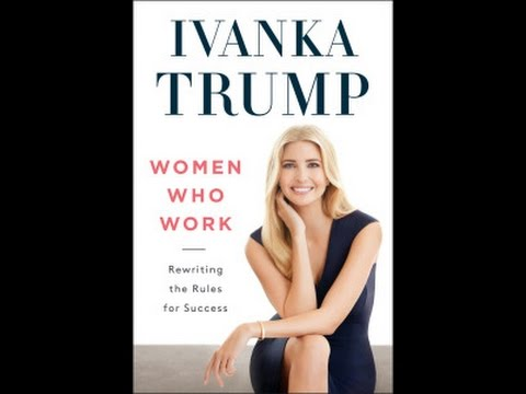 Ivanka: An Exclusive Excerpt from Ivanka Trump's New Book Women Who Work