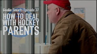 How to Deal with Hockey Parents - Goalie Smarts Ep. 37