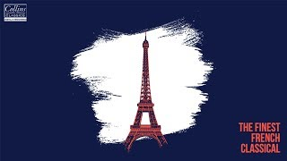 The Best French Classical   Famous Classical Music by Bizet, Boulanger, Debussy and more.