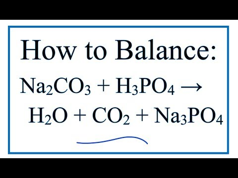 How To Balance Na2CO3 + H3PO4 = H2O + CO2 + Na3PO4  (Sodium Carbonate + Phosphoric Acid)