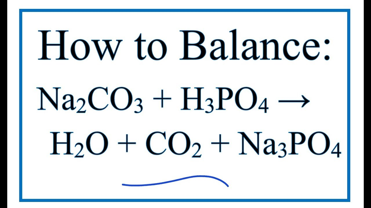 How to Balance: Na2CO3 + H3PO4 = H2O + CO2 + Na3PO4| Breslyn.org