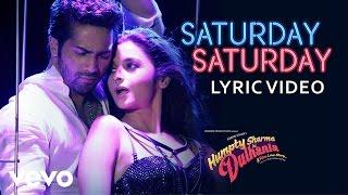 Saturday Saturday Lyric Video - Humpty Sharma Ki Dulhania|Varun, Alia|Badshah, Akriti K