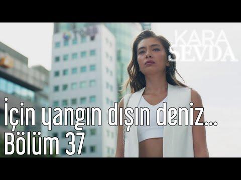 Kara Sevda 37. Bölüm - İçin Yangın Dışın Deniz...
