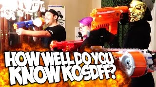 HOW WELL DO YOU KNOW KOSDFF?