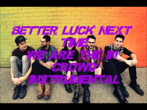 Better Luck Next Time (We Are the In Crowd INSTRUMENTAL)