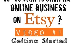 So you want to start an online business on Etsy? Video #1- Getting started!