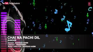 Official : Chai Na Pachi Dil Full (HD) Song   T-Series Kashmiri Music   Shahzad Aasim