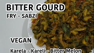 Bitter Gourd Sabzi Recipe - Vegan Indian Dry Curry Karela