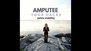 Amputee Yoga Hacks Pelvic Stability