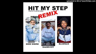Shawn Eff - Hit My Step Remix (Ft. Mike Sherm & BlueFace)