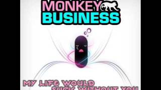 Watch Monkey Business My Life Would Suck Without You original Mix video