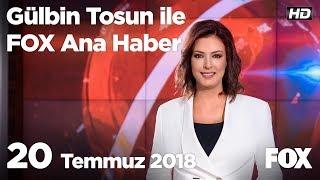 20 Temmuz 2018 Gülbin Tosun ile FOX Ana Haber