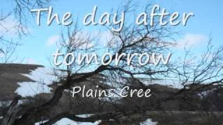 Plains Cree The day after tomorrow