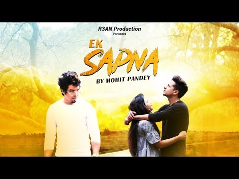 Ek Sapna - MOHIT PANDEY | Official Video | R3AN PRODCTION | Latest Hit Song 2019