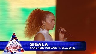 Sigala - 'Came Here For Love' FT. Ella Eyre  (Live at Capital's Jingle Bell Ball 2018)