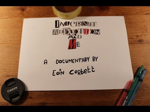 Internet Addiction And Me - A Documentary by Eoin Corbett