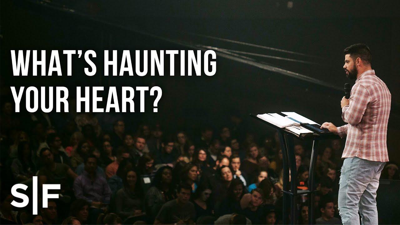 What's Haunting Your Heart?   Pastor Steven Furtick