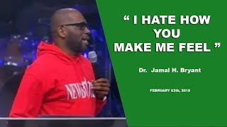 Dr. Jamal H. Bryant, I HATE HOW YOU MAKE ME FEEL - February 03th, 2019