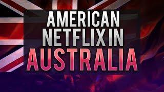 How to Get American Netflix in Australia - Working in 2018