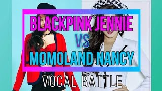 VOCAL BATTLE - Blackpink Jennie Kim Vs Momoland Nancy