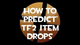 TF2 - How to PREDICT item drops! (FUNNY TRICK)