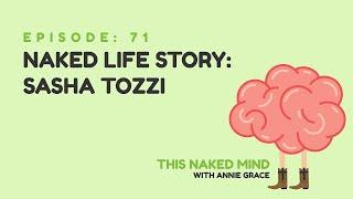 EP 71: Naked Life Story: Sasha Tozzi