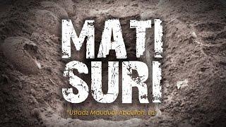 """MATI SURI"" - Ustadz Maududi Abdullah, Lc"