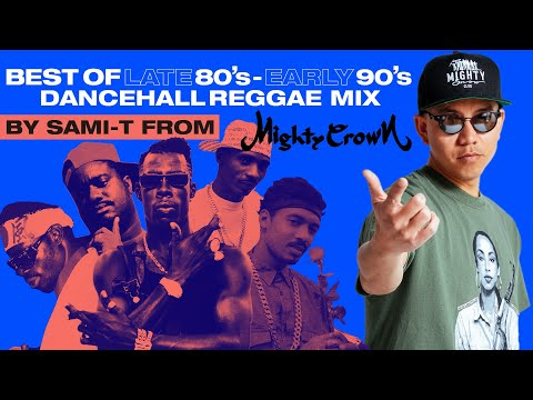 BEST OF LATE 80s-EARLY 90s DANCEHALL /REGGAE MIX  by SAMI-T from MIGHTY CROWN