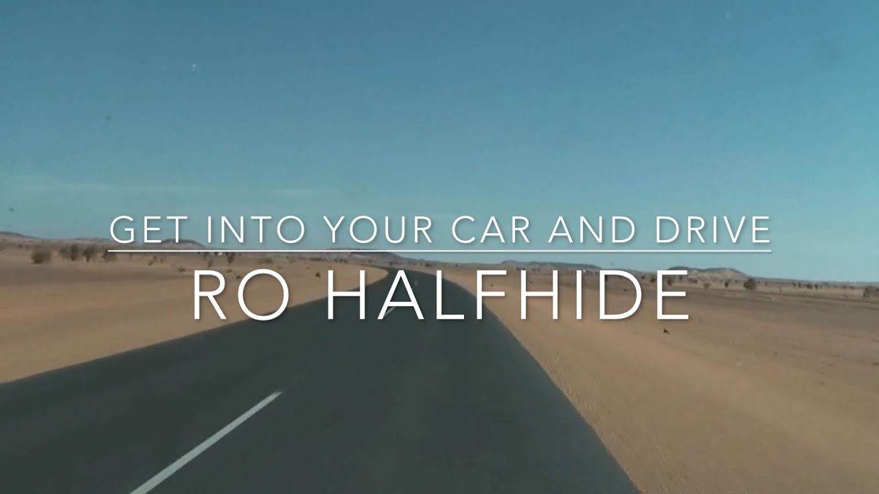 Ro Halfhide - Get Into Your Car And Drive