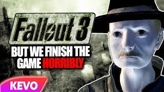 Fallout 3 but we finish the game horribly