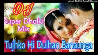 Gambar cover Tujhko Hi Dulhan Banaunga [Super Hard Dholki Mix]Dj Song
