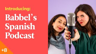 Introducing Babbel's New Podcast for Spanish Learners