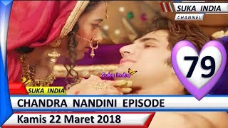 Chandra Nandini Episode 79 ❤ Kamis 22 Maret 2018 ❤ Suka India