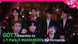 [Reaction Cam] GOT7(갓세븐) Reaction to J.Y. Park(박진영) X MAMAMOO(마마무) l 2019MAMA x M2