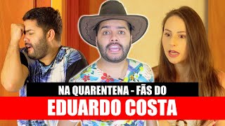 FÃS DO EDUARDO COSTA NA QUARENTENA