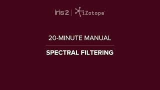 iZotope Iris 2: Spectral Filtering | 20-Minute Manual Video #7