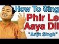 How To Sing Phir Le Aaya Dil - Arijit Singh Bollywood Singing Lesson By Mayoor