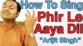 "How To Sing ""Phir Le Aaya Dil - Arijit Singh"" Bollywood Singing Lesson By Mayoor"