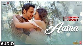 Aaina Full Audio | The Body | Rishi K, Emraan H, Vedhika, Sobhita | Arko, Tulsi K, Aditya D