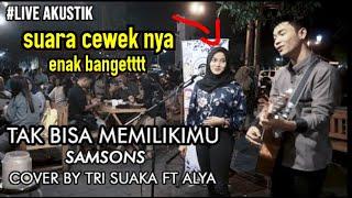 TAK BISA MEMILIKI SAMSONS LIVE AKUSTIK COVER BY TRISUAKA FT ALYA