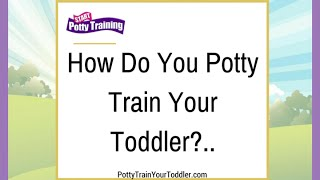 How Do You Potty Train Your Toddler