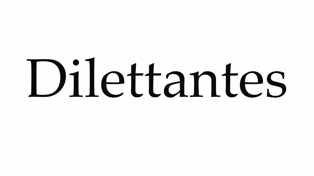 How to Pronounce Dilettantes