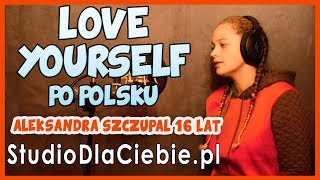 Love Yourself - polish version (słowa Olivia Fok) cover by Aleksandra Szczupał #1289